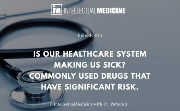 Is Our Healthcare System Making Us Sick? Commonly Used Drugs That Have Significant Risk