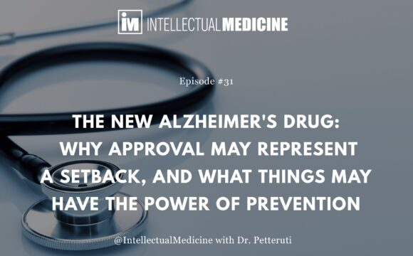 The New Alzheimer's Drug: Why Approval May Represent a Setback, and What Things May Have the Power of Prevention.